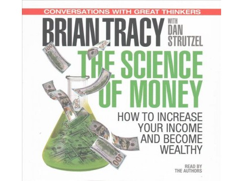 Science of Money : How to Increase Your Income and Become Wealthy (Unabridged) (CD/Spoken Word) (Brian - image 1 of 1