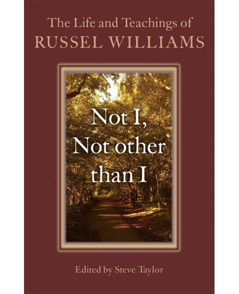 Not I, Not Other Than I : The Life and Teachings of Russel Williams (Paperback) - image 1 of 1