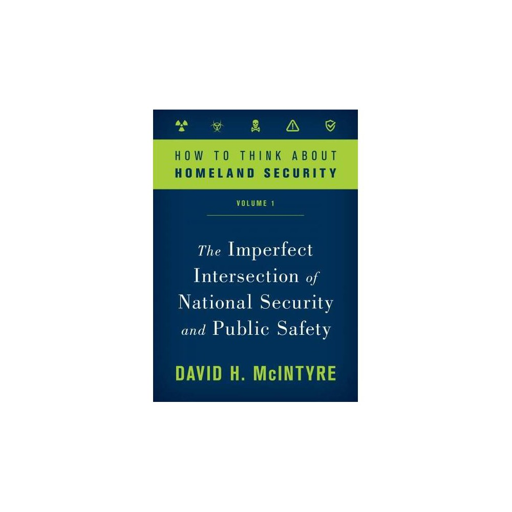 How to Think About Homeland Security : The Imperfect Intersection of National Security and Public Safety