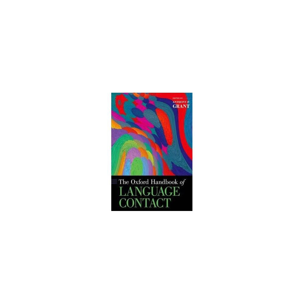 Oxford Handbook of Language Contact - (Oxford Handbooks) by Anthony P. Grant (Hardcover)