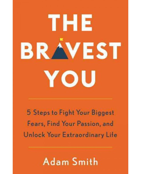 Bravest You : Five Steps to Fight Your Biggest Fears, Find Your Passion, and Unlock Your Extraordinary - image 1 of 1