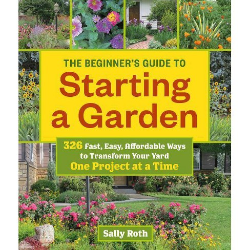 The Beginner's Guide to Starting a Garden - by  Sally Roth (Paperback) - image 1 of 1