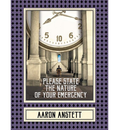 Please State the Nature of Your Emergency -  by Aaron Anstett (Paperback) - image 1 of 1