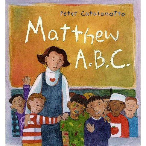 Matthew A.B.C. - by  Peter Catalanotto (Hardcover) - image 1 of 1