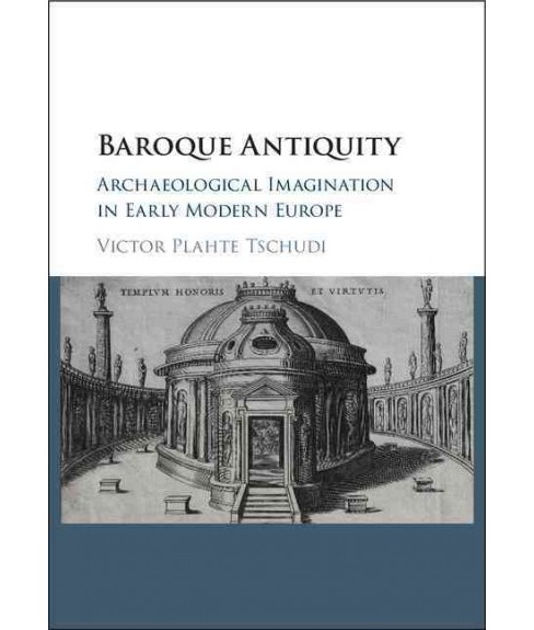 Baroque Antiquity : Archaeological Imagination in Early Modern Europe (Hardcover) (Victor Plahte - image 1 of 1