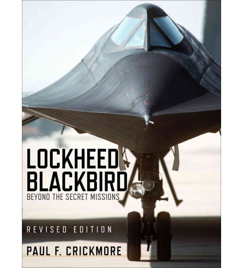 Lockheed Blackbird : Beyond the Secret Missions (General Aviation) (Revised) (Hardcover) (Paul - image 1 of 1