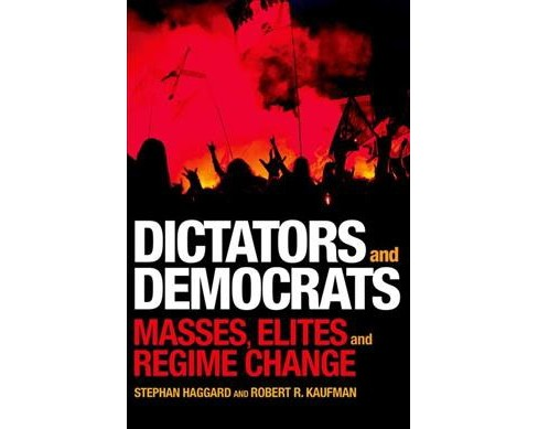 Dictators and Democrats : Masses, Elites, and Regime Change (Hardcover) (Stephan Haggard & Robert R. - image 1 of 1