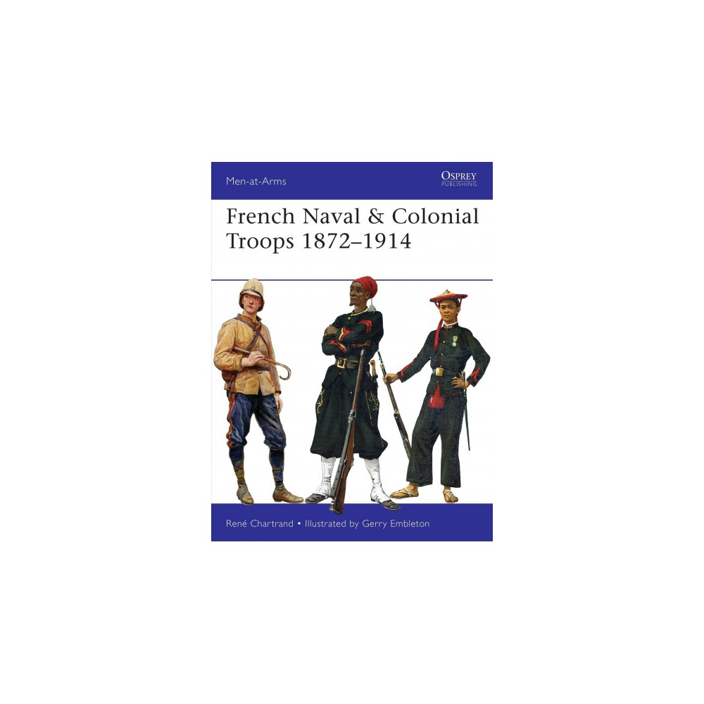 French Naval & Colonial Troops 1872–1914 - by René Chartrand (Paperback)