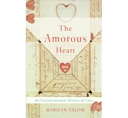 Amorous Heart : An Unconventional History of Love -  Abridged by Marilyn Yalom (Hardcover) - image 1 of 1