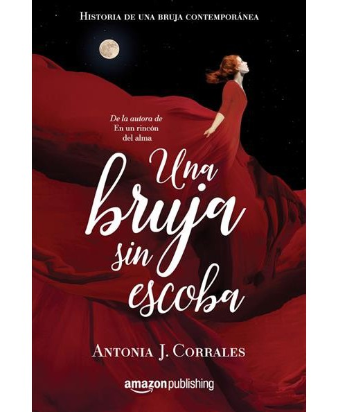 Una bruja sin escoba / A witch without a broom -  by Antonia J. Corrales (Paperback) - image 1 of 1