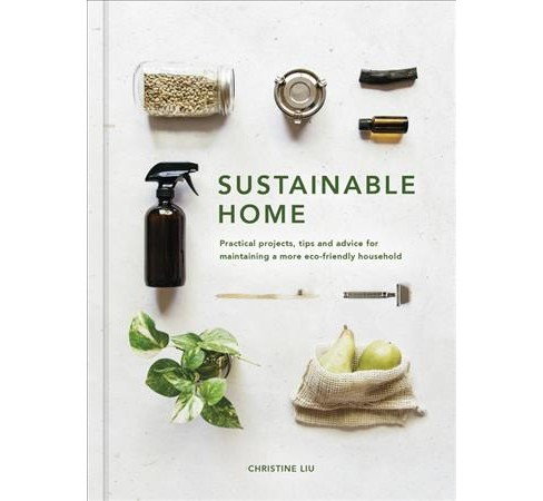 Sustainable Home : Practical Projects, Tips and Advice for Maintaining a More Eco-friendly Household - image 1 of 1