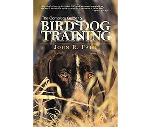 Complete Guide to Bird Dog Training (Revised) (Paperback) (John R. Falk) - image 1 of 1