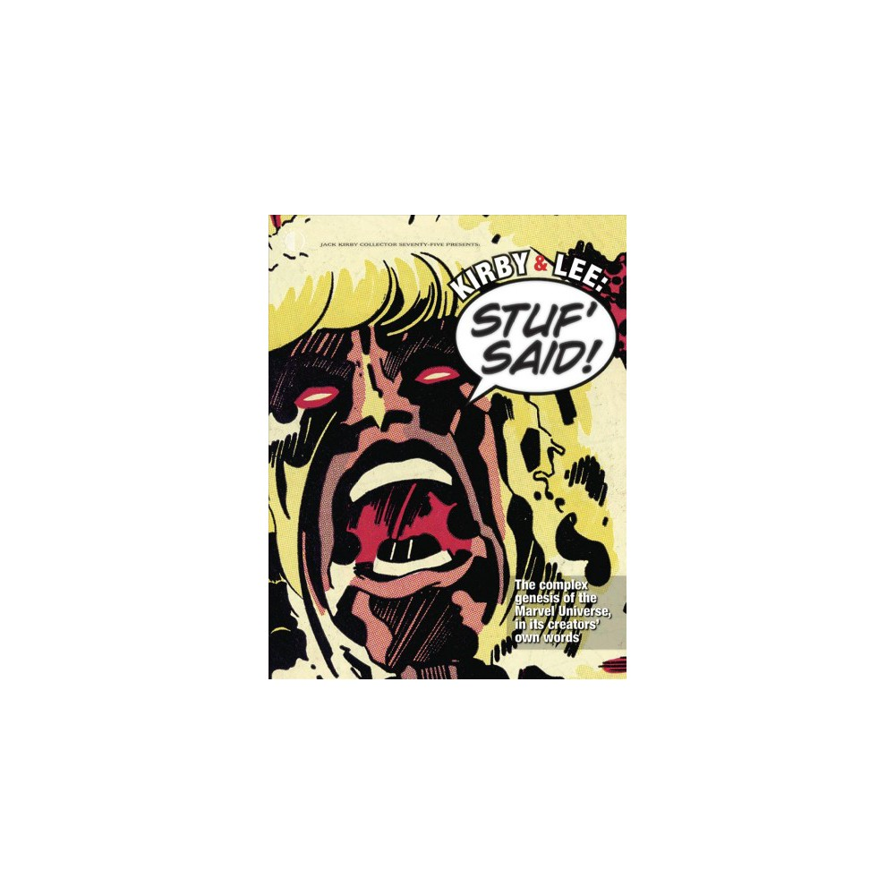 Kirby & Lee : Stuf' Said!: The Complex Genesis of the Marvel Universe - by John Morrow (Paperback)