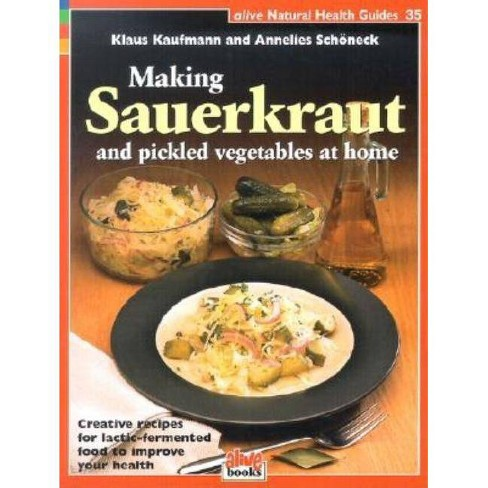 Making Sauerkraut and Pickled Vegetables at Home - (Alive Natural Health Guides) (Paperback) - image 1 of 1