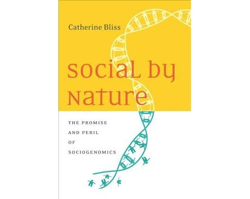 Social by Nature : The Promise and Peril of Sociogenomics -  by Catherine Bliss (Hardcover) - image 1 of 1