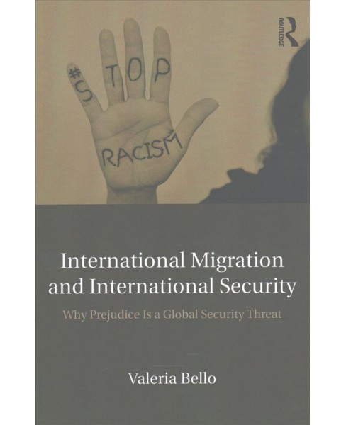 International Migration and International Security : Why Prejudice Is a Global Security Threat - image 1 of 1