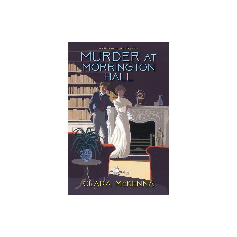 Murder At Morrington Hall Stella And Lyndy Mystery By Clara Mckenna Hardcover