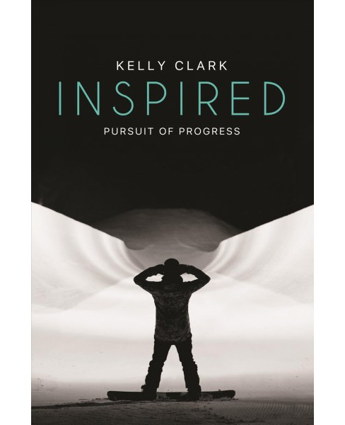 Inspired : Pursuit of Progress (Paperback) (Kelly Clark) - image 1 of 1