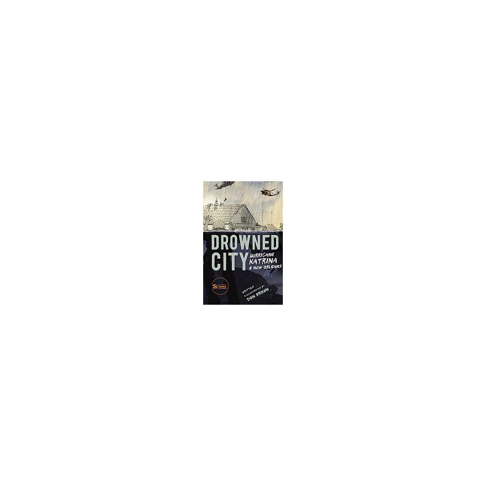 Drowned City : Hurricane Katrina & New Orleans (Hardcover) (Don Brown)