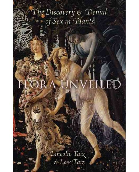 Flora Unveiled : The Discovery and Denial of Sex in Plants (Hardcover) (Lincoln Taiz & Lee Taiz) - image 1 of 1