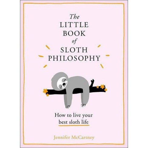 Little Book of Sloth Philosophy : How to Live Your Best Sloth Life -  by Jennifer McCartney (Hardcover) - image 1 of 1