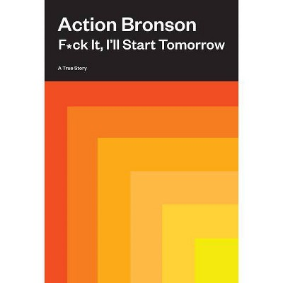 F*ck It, I'll Start Tomorrow - by  Action Bronson (Hardcover)