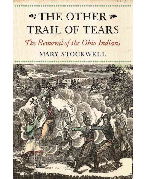 Other Trail of Tears : The Removal of the Ohio Indians (Reprint) (Paperback) (Mary Stockwell) - image 1 of 1
