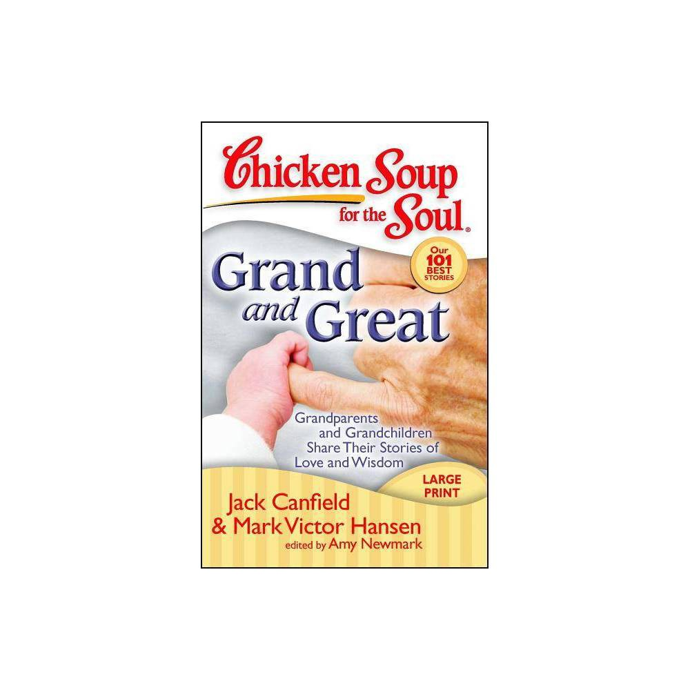 Grand And Great Chicken Soup For The Soul Large Print By Jack Canfield Mark Victor Hansen Amy Newmark Paperback
