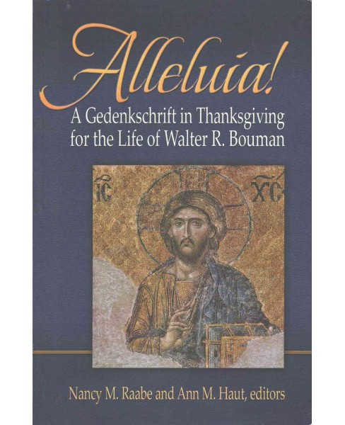 Alleluia! : A Gedenkschrift in Thanksgiving for the Life of Walter R. Bouman (1929-2005) (Paperback) - image 1 of 1
