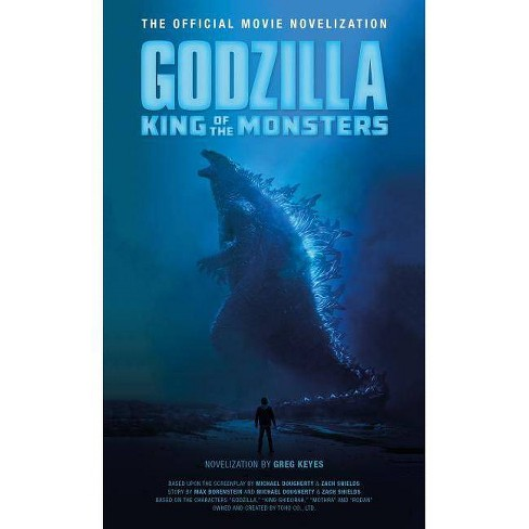 Godzilla: King of the Monsters - The Official Movie Novelization - by  Greg Keyes (Paperback) - image 1 of 1