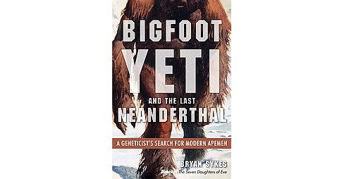 Bigfoot, Yeti, and the Last Neanderthal (Paperback) (Bryan Sykes) - image 1 of 1