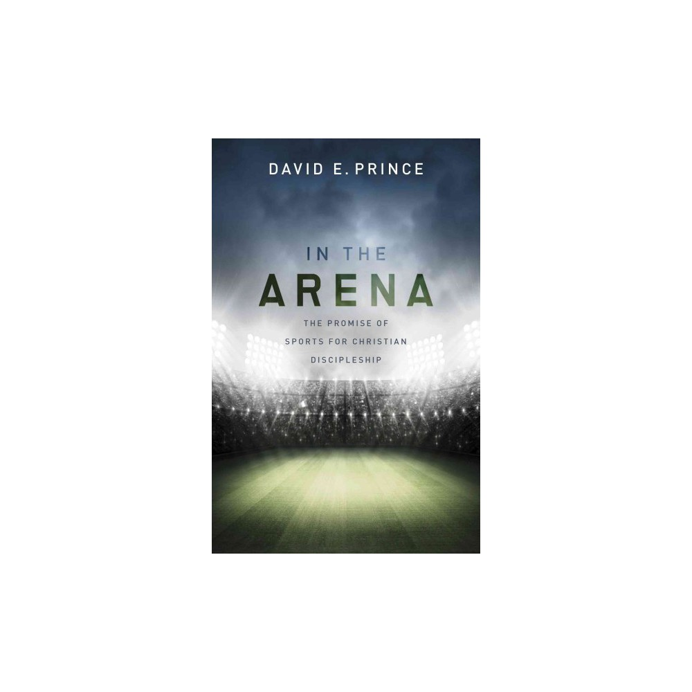 In the Arena : The Promise of Sports for Christian Discipleship (Paperback) (David E. Prince)
