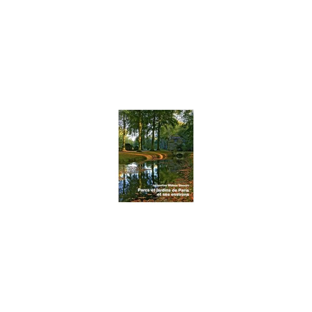 Parcs et jardins de Paris et ses environs (Hardcover) (Jacqueline Widmar Stewart)