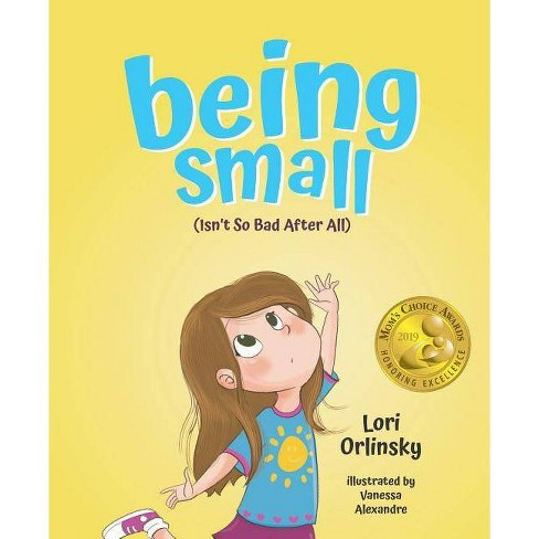 Being Small (Isn't So Bad After All) - by  Lori Orlinsky (Hardcover) - image 1 of 1
