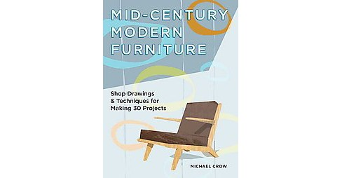 Mid-Century Modern Furniture : Shop Drawings & Techniques for Making 29 Projects (Paperback) (Michael - image 1 of 1