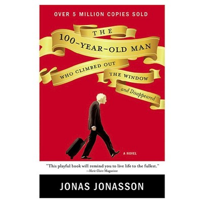 The 100-Year-Old Man Who Climbed Out the Window and Disappeared (Paperback) by Jonas Jonasson