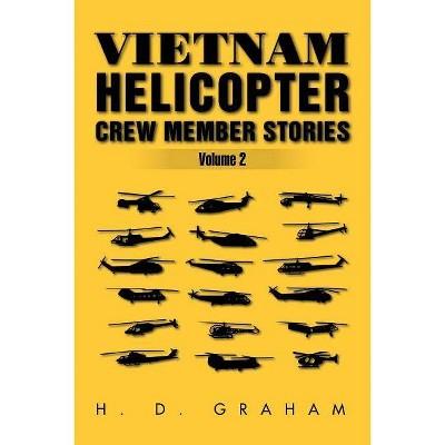 Vietnam Helicopter Crew Member Stories Volume II - by  H D Graham (Paperback)