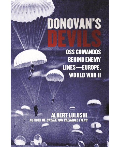Donovan's Devils : OSS Commandos Behind Enemy Lines - Europe, World War II -  Reprint (Paperback) - image 1 of 1