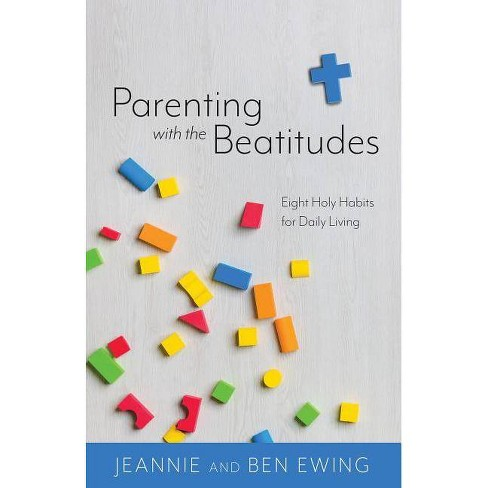 Parenting with the Beatitudes - by  Jeannie And Ben Ewing (Paperback) - image 1 of 1