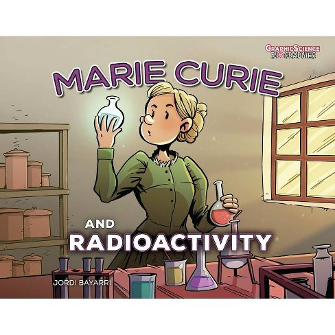 Marie Curie and Radioactivity - (Graphic Science Biographies) by  Jordi Bayarri (Hardcover) - image 1 of 1