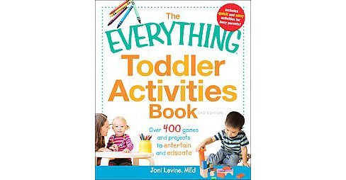 Everything Toddler Activities Book : Over 400 Games and Projects to Entertain and Educate (Paperback) - image 1 of 1