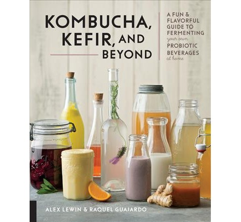 Kombucha, Kefir, and Beyond : A Fun & Flavorful Guide to Fermenting Your Own Probiotic Beverages at Home - image 1 of 1