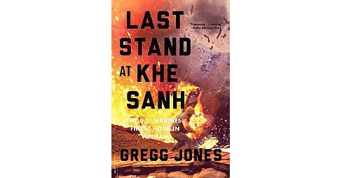 Last Stand at Khe Sanh : The US Marines' Finest Hour in Vietnam (Reprint) (Paperback) (Gregg Jones) - image 1 of 1