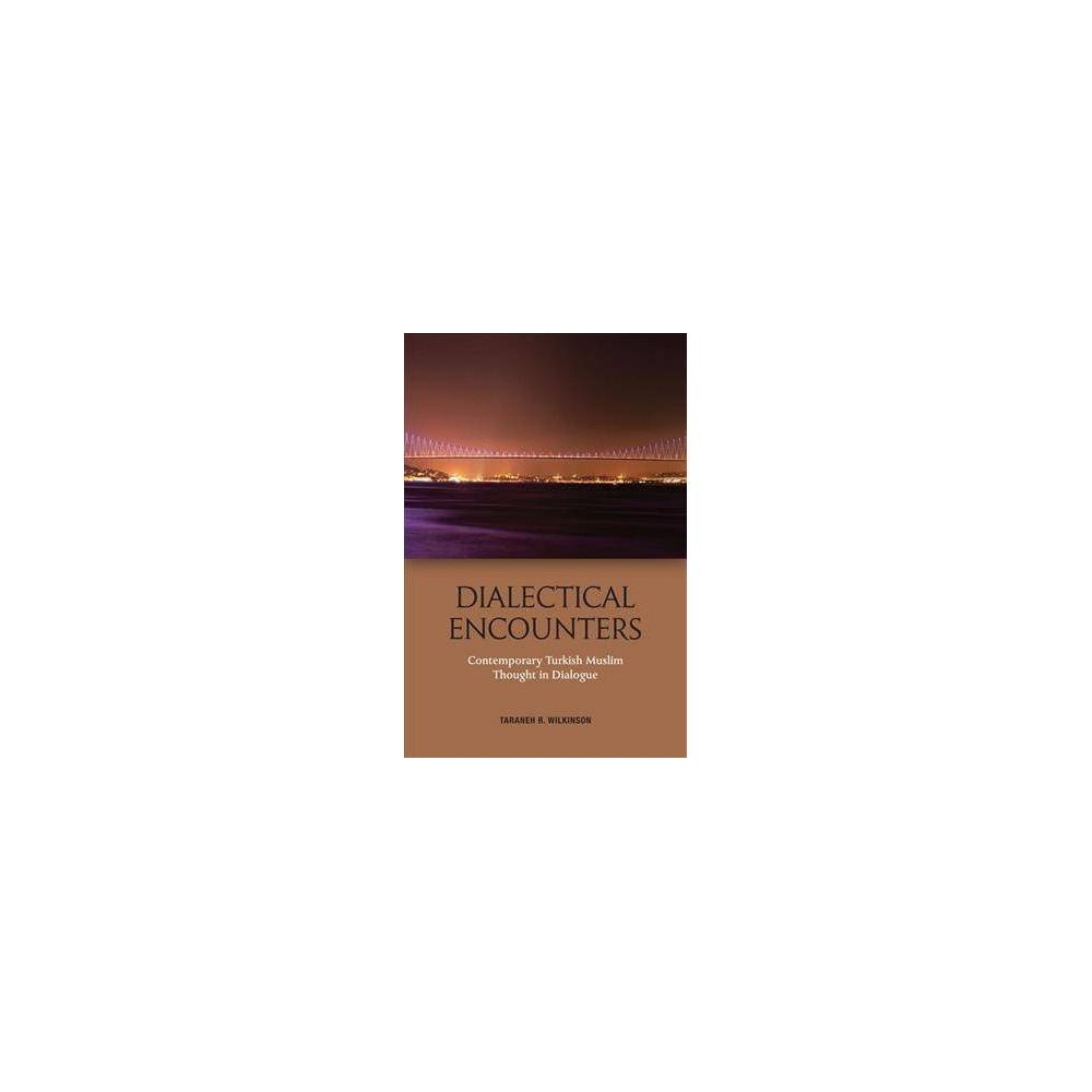 Dialectical Encounters : Contemporary Turkish Muslim Thought in Dialogue - (Hardcover)