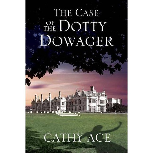 The Case of the Dotty Dowager - (Wise Enquiries Agency Mystery) by  Cathy Ace (Hardcover) - image 1 of 1