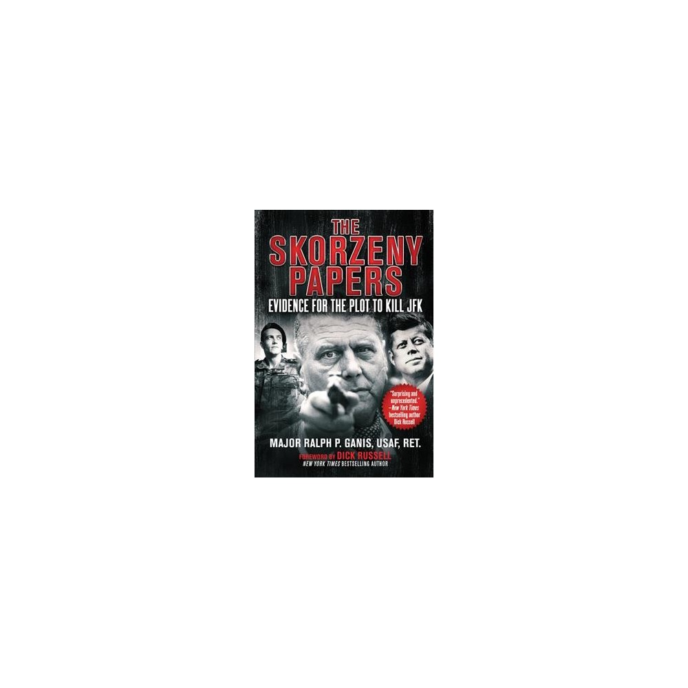 Skorzeny Papers : Evidence for the Plot to Kill Jfk - by Ralph P. Ganis (Hardcover)
