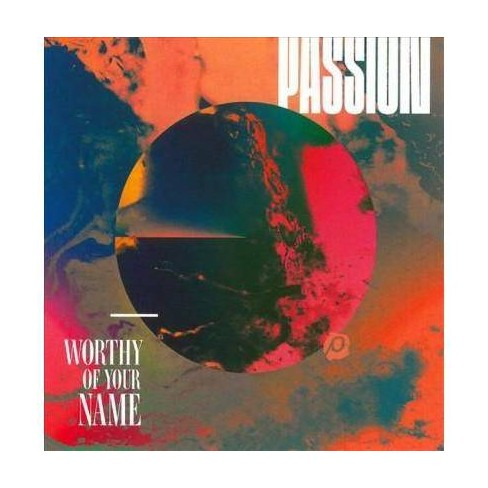 Passion - Passion: Worthy Of Your Name (CD) - image 1 of 1