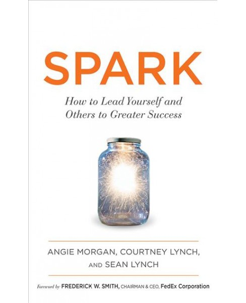 Spark : How to Lead Yourself and Others to Greater Success (Unabridged) (CD/Spoken Word) (Angie Morgan & - image 1 of 1