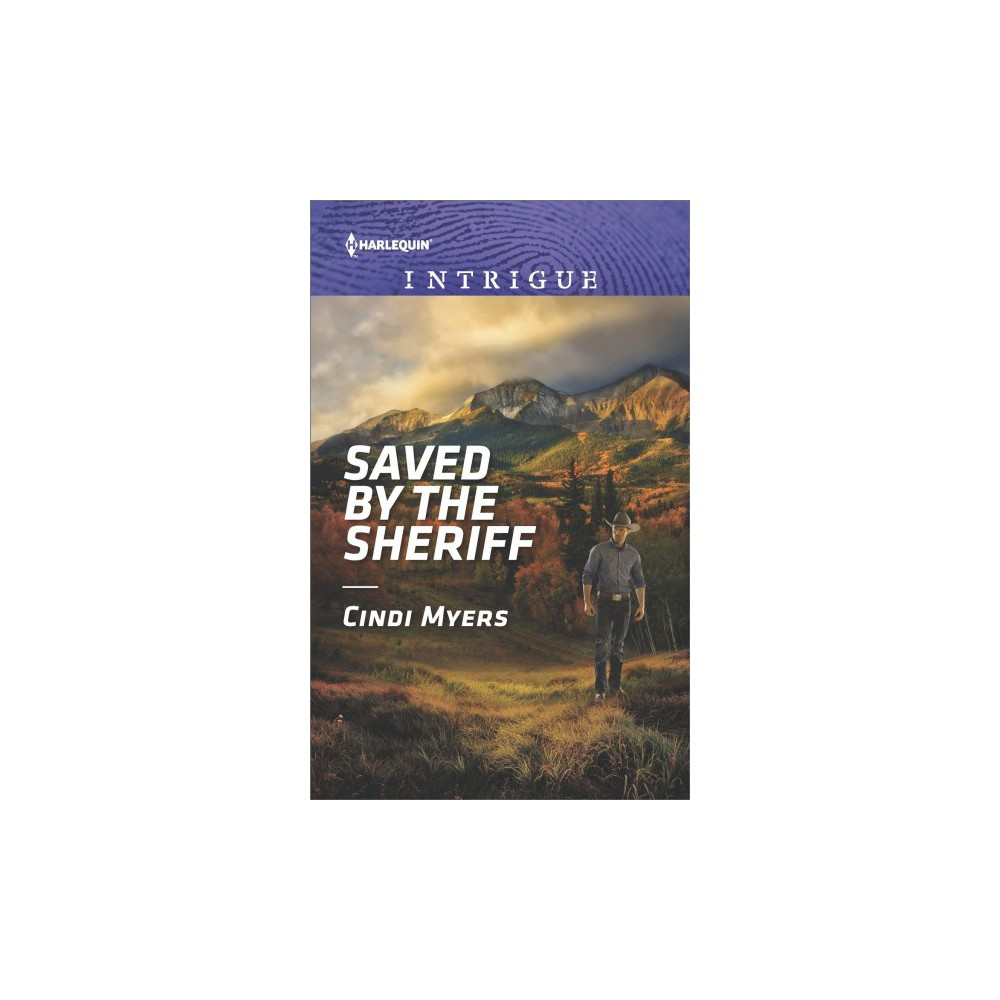 Saved by the Sheriff - (Harlequin Intrigue Series) by Cindi Myers (Paperback)