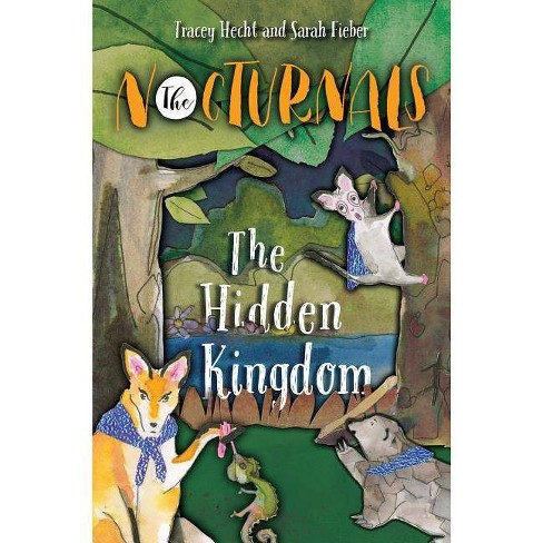 The Hidden Kingdom - (Nocturnals) by  Tracey Hecht (Hardcover) - image 1 of 1